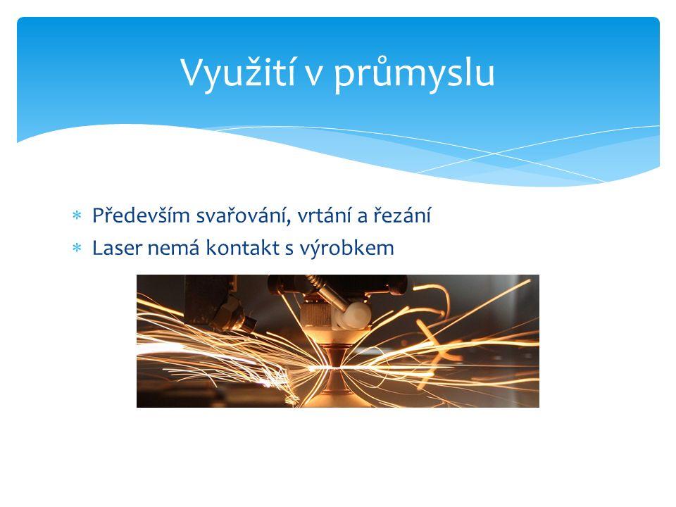  Především svařování, vrtání a řezání  Laser nemá kontakt s výrobkem Využití v průmyslu