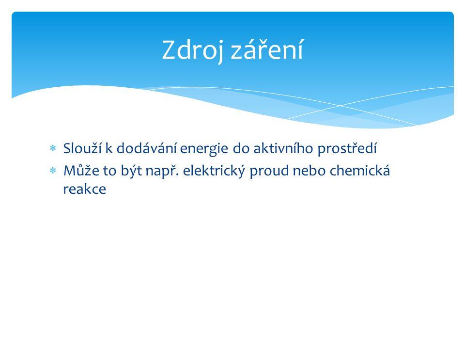  Slouží k dodávání energie do aktivního prostředí  Může to být např. elektrický proud nebo chemická reakce Zdroj záření