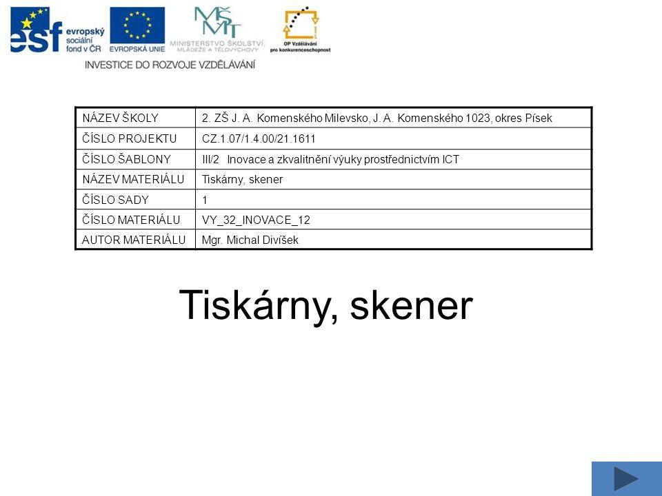 Tiskárny, skener NÁZEV ŠKOLY2. ZŠ J. A. Komenského Milevsko, J.