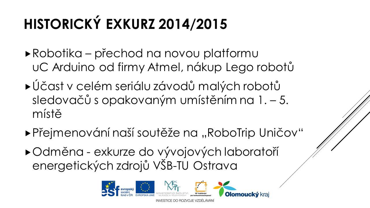 HISTORICKÝ EXKURZ 2014/2015  Robotika – přechod na novou platformu uC Arduino od firmy Atmel, nákup Lego robotů  Účast v celém seriálu závodů malých robotů sledovačů s opakovaným umístěním na 1.