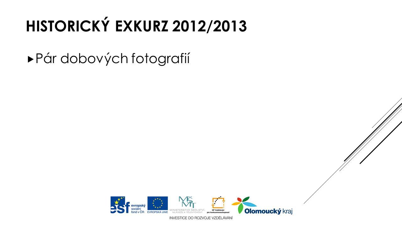 HISTORICKÝ EXKURZ 2012/2013  Pár dobových fotografií