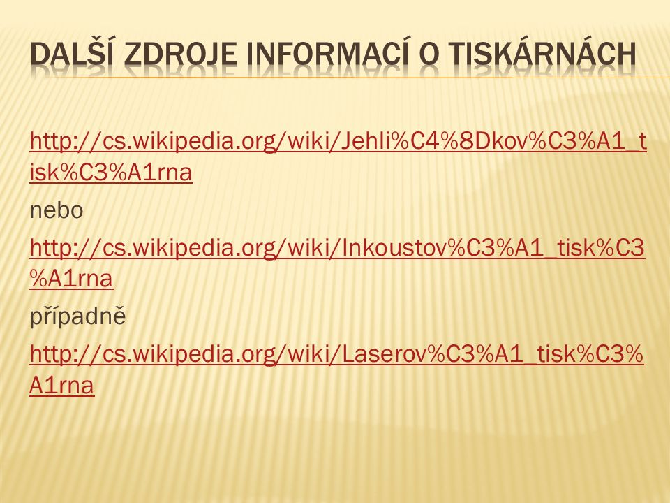 http://cs.wikipedia.org/wiki/Jehli%C4%8Dkov%C3%A1_t isk%C3%A1rna nebo http://cs.wikipedia.org/wiki/Inkoustov%C3%A1_tisk%C3 %A1rna případně http://cs.w
