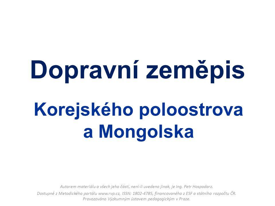 Dopravní zeměpis Korejského poloostrova a Mongolska Autorem materiálu a všech jeho částí, není-li uvedeno jinak, je Ing. Petr Hospodarz. Dostupné z Me