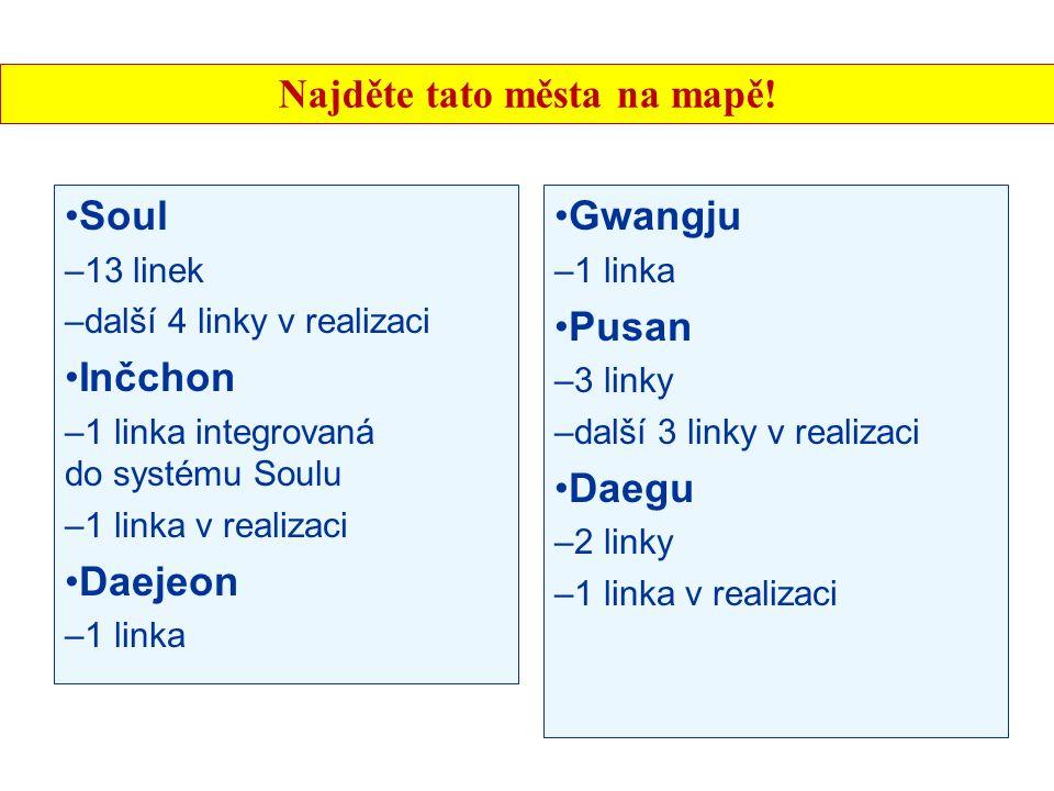 Metro Soul –13 linek –další 4 linky v realizaci Inčchon –1 linka integrovaná do systému Soulu –1 linka v realizaci Daejeon –1 linka Gwangju –1 linka P