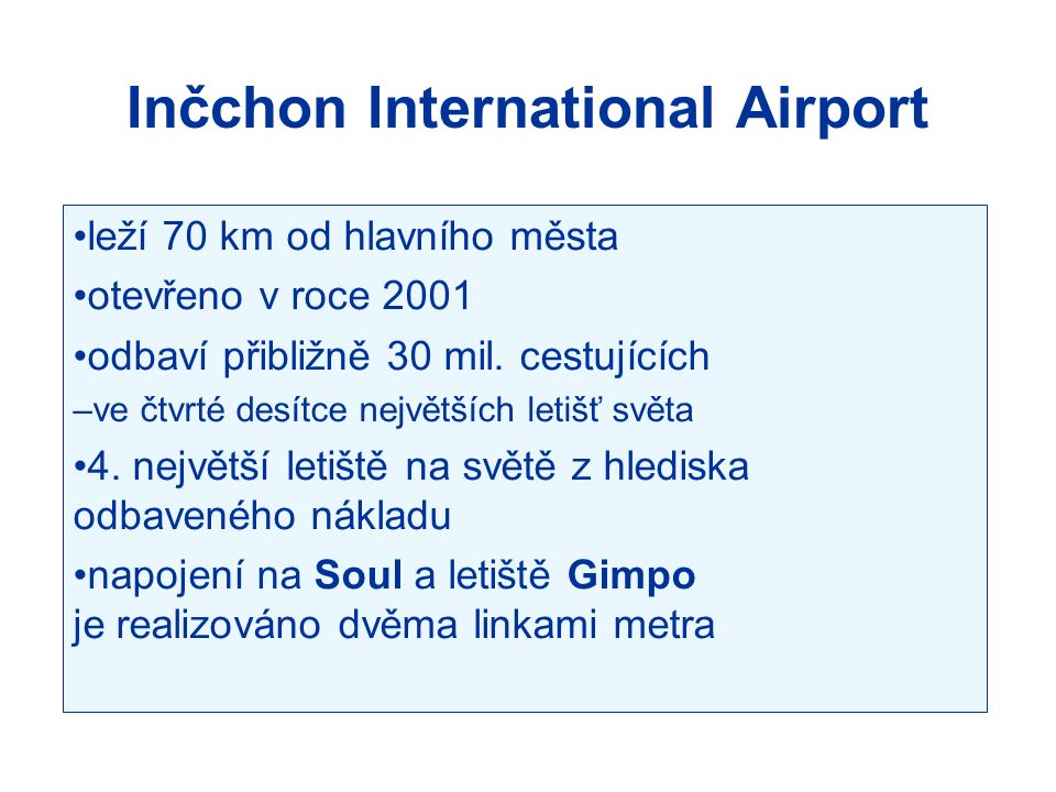 Inčchon International Airport leží 70 km od hlavního města otevřeno v roce 2001 odbaví přibližně 30 mil. cestujících –ve čtvrté desítce největších let