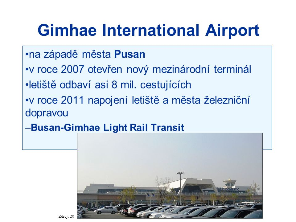 Gimhae International Airport na západě města Pusan v roce 2007 otevřen nový mezinárodní terminál letiště odbaví asi 8 mil. cestujících v roce 2011 nap