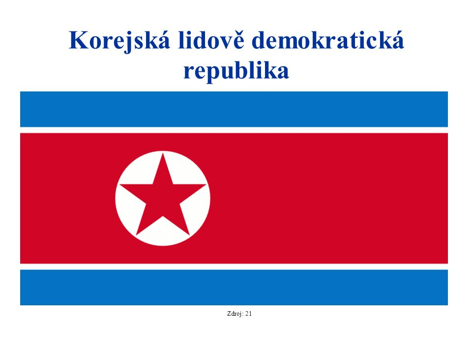 Zdroj: 21 Korejská lidově demokratická republika