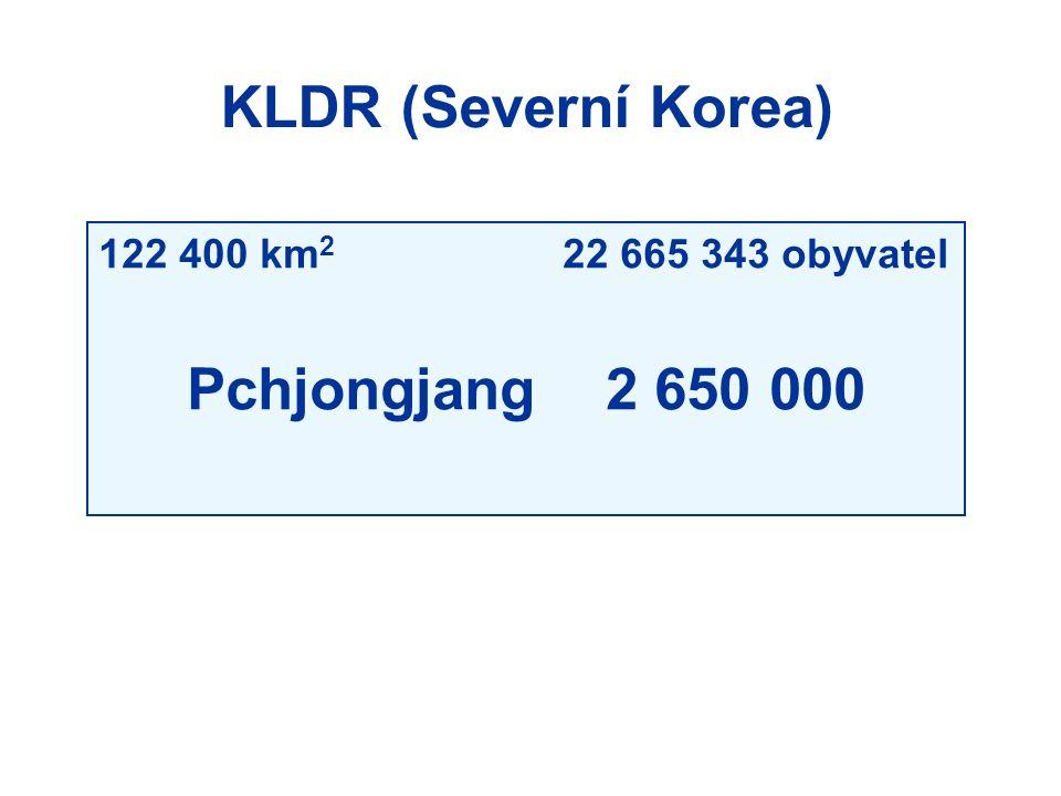 KLDR (Severní Korea) 122 400 km 2 22 665 343 obyvatel Pchjongjang 2 650 000