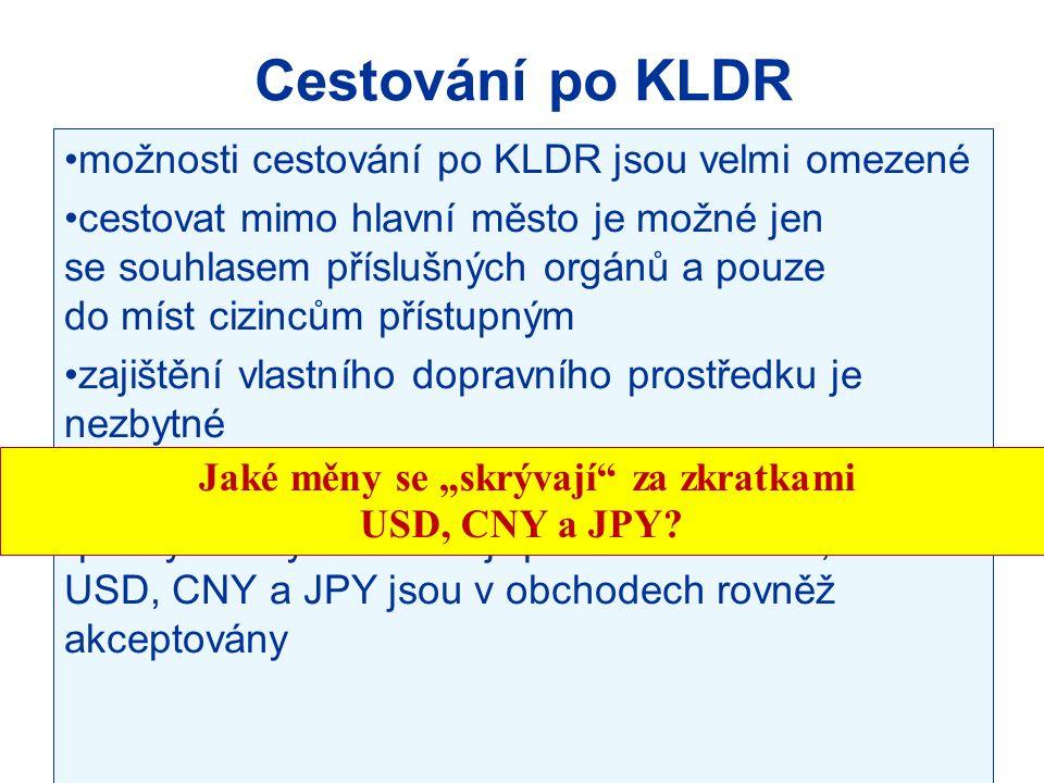 Cestování po KLDR možnosti cestování po KLDR jsou velmi omezené cestovat mimo hlavní město je možné jen se souhlasem příslušných orgánů a pouze do mís