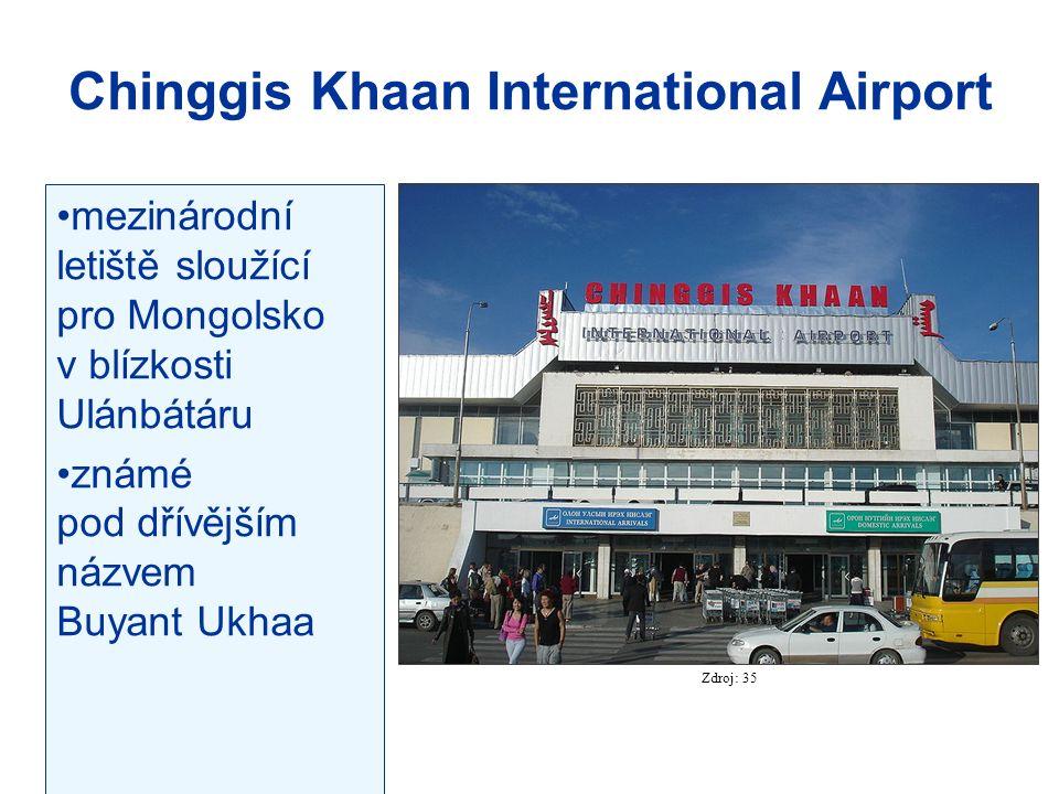 Chinggis Khaan International Airport mezinárodní letiště sloužící pro Mongolsko v blízkosti Ulánbátáru známé pod dřívějším názvem Buyant Ukhaa Zdroj: