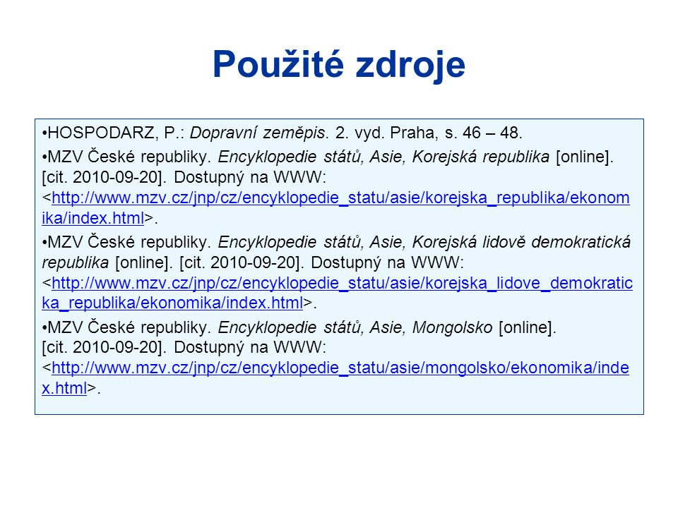 HOSPODARZ, P.: Dopravní zeměpis. 2. vyd. Praha, s. 46 – 48. MZV České republiky. Encyklopedie států, Asie, Korejská republika [online]. [cit. 2010-09-
