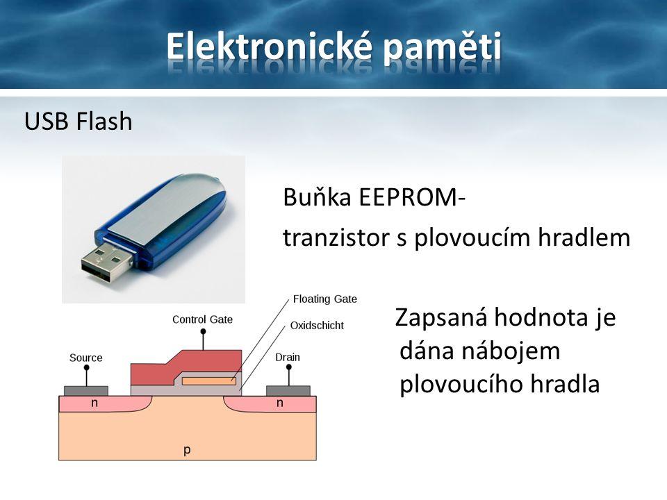 USB Flash Buňka EEPROM- tranzistor s plovoucím hradlem Zapsaná hodnota je dána nábojem plovoucího hradla