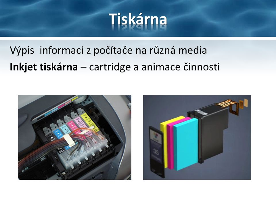 Výpis informací z počítače na různá media Inkjet tiskárna – cartridge a animace činnosti