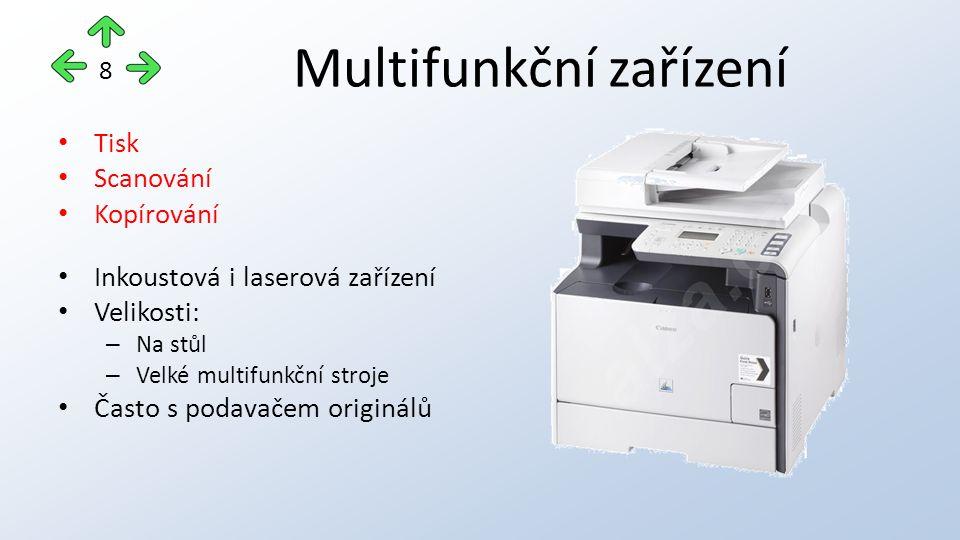 Multifunkční zařízení Tisk Scanování Kopírování Inkoustová i laserová zařízení Velikosti: – Na stůl – Velké multifunkční stroje Často s podavačem originálů 8