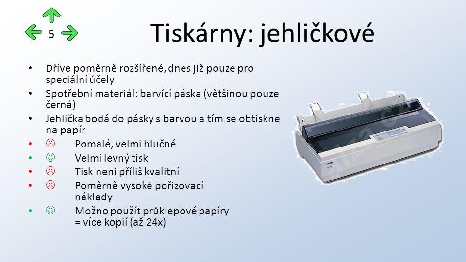Tiskárny: jehličkové Dříve poměrně rozšířené, dnes již pouze pro speciální účely Spotřební materiál: barvící páska (většinou pouze černá) Jehlička bodá do pásky s barvou a tím se obtiskne na papír  Pomalé, velmi hlučné Velmi levný tisk  Tisk není příliš kvalitní  Poměrně vysoké pořizovací náklady Možno použít průklepové papíry = více kopií (až 24x) 5