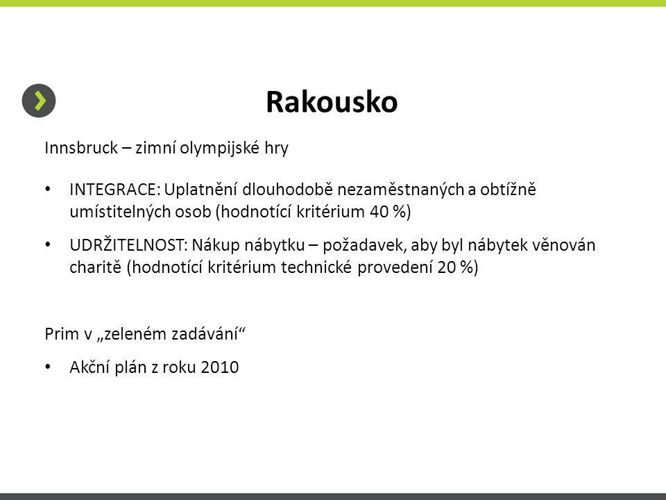 """Rakousko Innsbruck – zimní olympijské hry INTEGRACE: Uplatnění dlouhodobě nezaměstnaných a obtížně umístitelných osob (hodnotící kritérium 40 %) UDRŽITELNOST: Nákup nábytku – požadavek, aby byl nábytek věnován charitě (hodnotící kritérium technické provedení 20 %) Prim v """"zeleném zadávání Akční plán z roku 2010"""