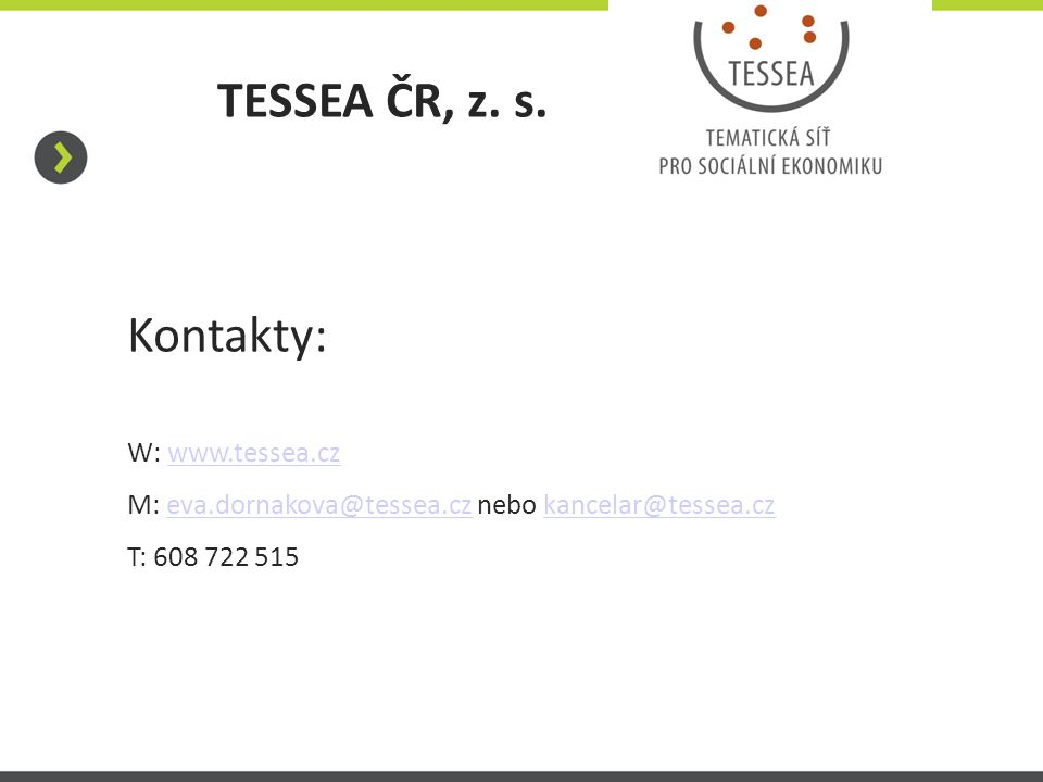 TESSEA ČR, z. s. Kontakty: W: www.tessea.czwww.tessea.cz M: eva.dornakova@tessea.cz nebo kancelar@tessea.czeva.dornakova@tessea.czkancelar@tessea.cz T