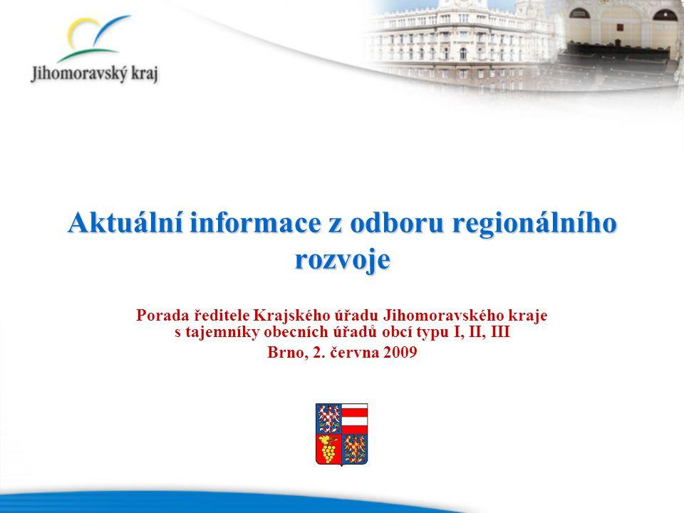 Aktuální informace z odboru regionálního rozvoje Porada ředitele Krajského úřadu Jihomoravského kraje s tajemníky obecních úřadů obcí typu I, II, III Brno, 2.