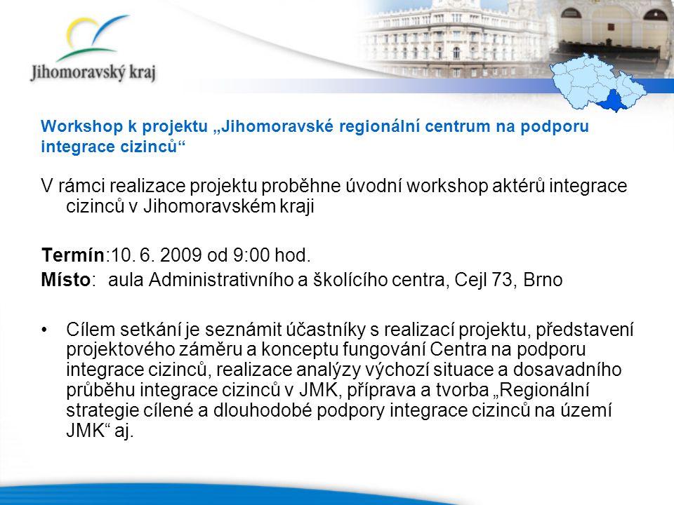 """Workshop k projektu """"Jihomoravské regionální centrum na podporu integrace cizinců V rámci realizace projektu proběhne úvodní workshop aktérů integrace cizinců v Jihomoravském kraji Termín:10."""