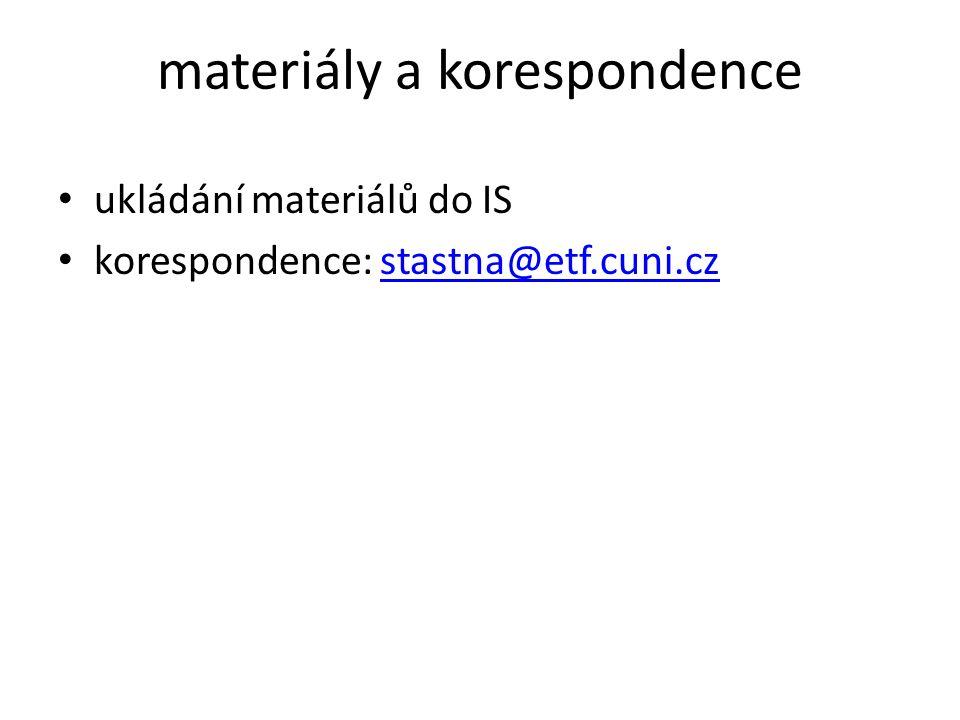 materiály a korespondence ukládání materiálů do IS korespondence: stastna@etf.cuni.czstastna@etf.cuni.cz