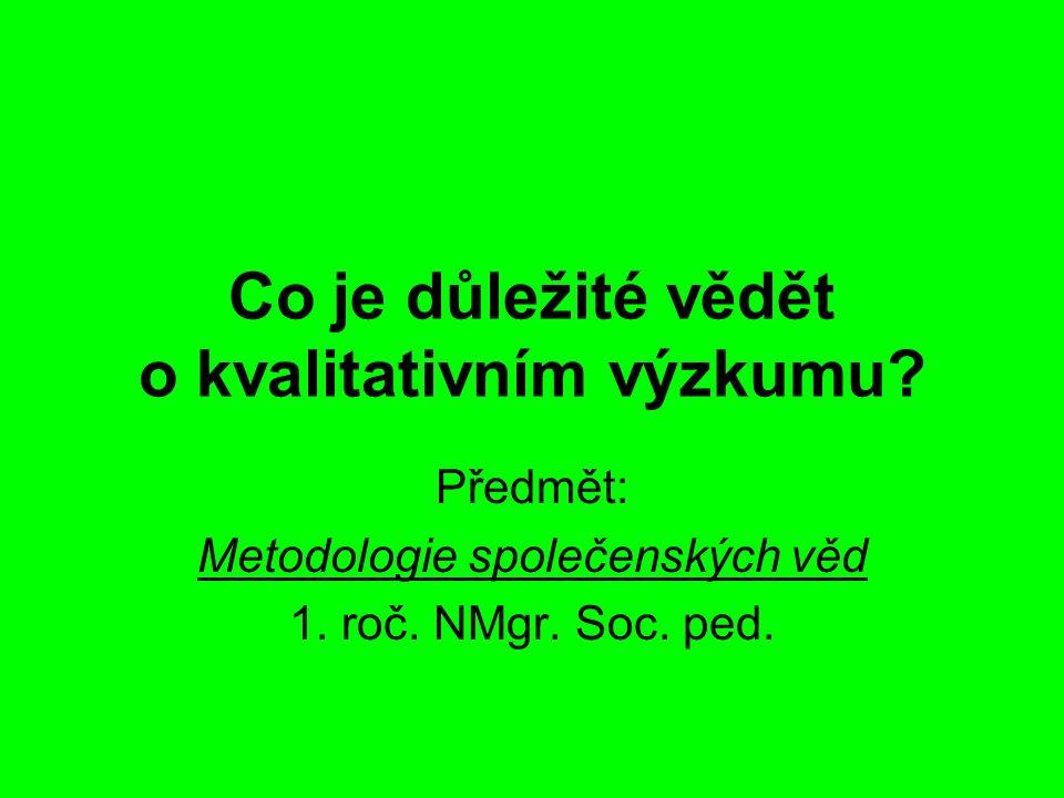 Co je důležité vědět o kvalitativním výzkumu. Předmět: Metodologie společenských věd 1.