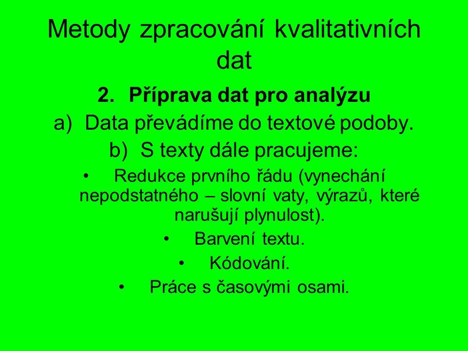 Metody zpracování kvalitativních dat 2.Příprava dat pro analýzu a)Data převádíme do textové podoby. b)S texty dále pracujeme: Redukce prvního řádu (vy