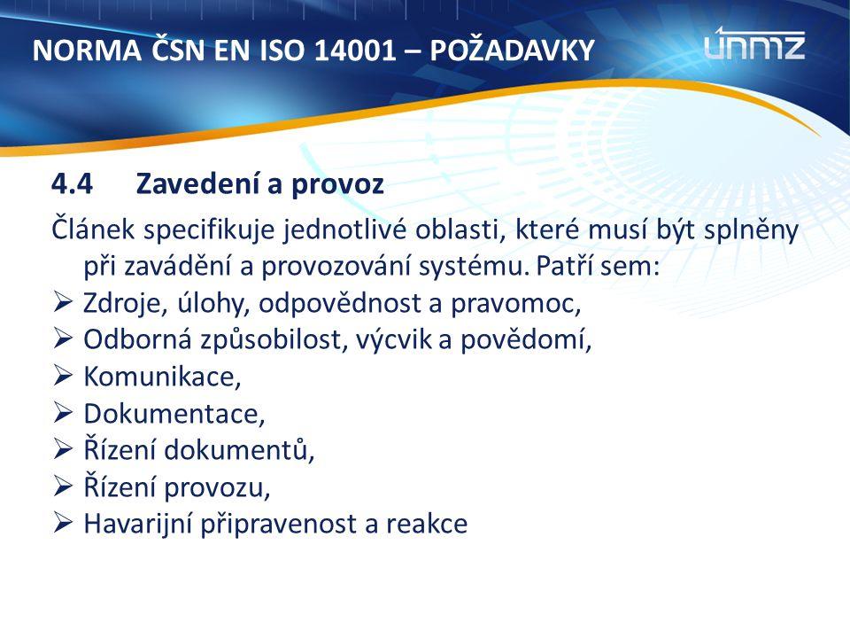 NORMA ČSN EN ISO 14001 – POŽADAVKY 4.4Zavedení a provoz Článek specifikuje jednotlivé oblasti, které musí být splněny při zavádění a provozování systému.