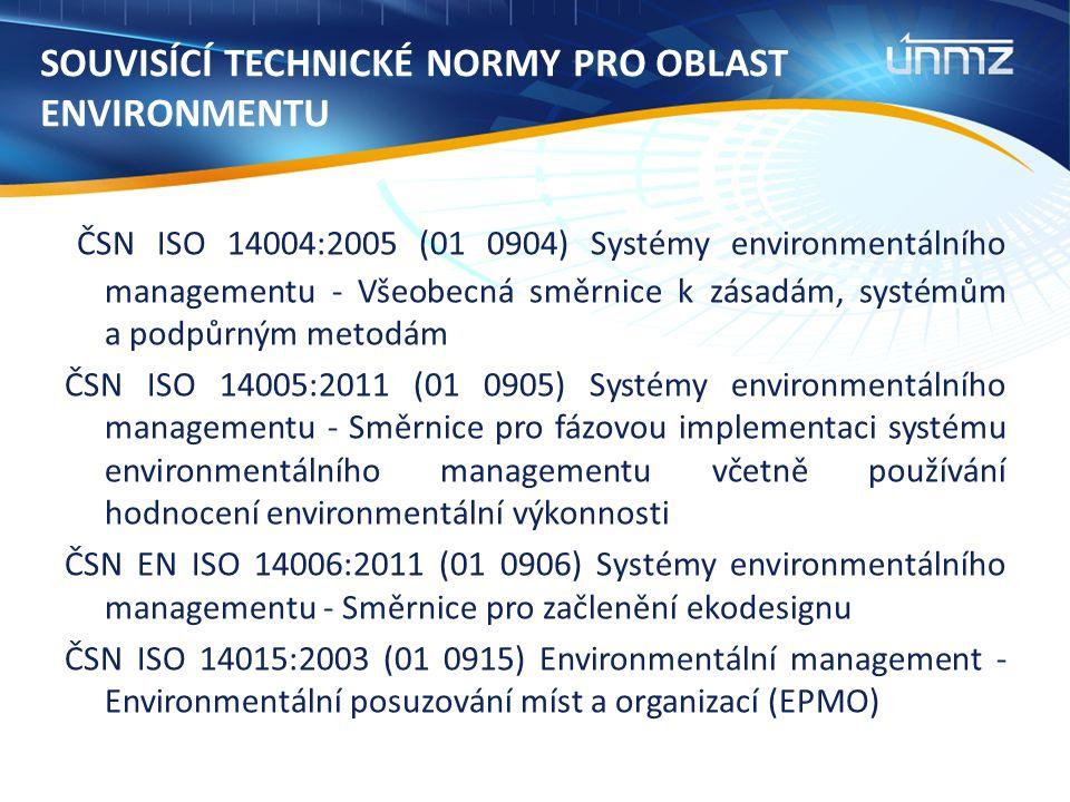 SOUVISÍCÍ TECHNICKÉ NORMY PRO OBLAST ENVIRONMENTU ČSN ISO 14004:2005 (01 0904) Systémy environmentálního managementu - Všeobecná směrnice k zásadám, systémům a podpůrným metodám ČSN ISO 14005:2011 (01 0905) Systémy environmentálního managementu - Směrnice pro fázovou implementaci systému environmentálního managementu včetně používání hodnocení environmentální výkonnosti ČSN EN ISO 14006:2011 (01 0906) Systémy environmentálního managementu - Směrnice pro začlenění ekodesignu ČSN ISO 14015:2003 (01 0915) Environmentální management - Environmentální posuzování míst a organizací (EPMO)