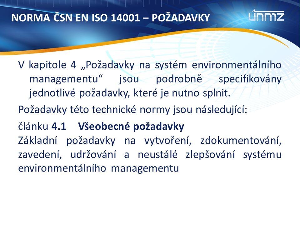 """NORMA ČSN EN ISO 14001 – POŽADAVKY V kapitole 4 """"Požadavky na systém environmentálního managementu jsou podrobně specifikovány jednotlivé požadavky, které je nutno splnit."""