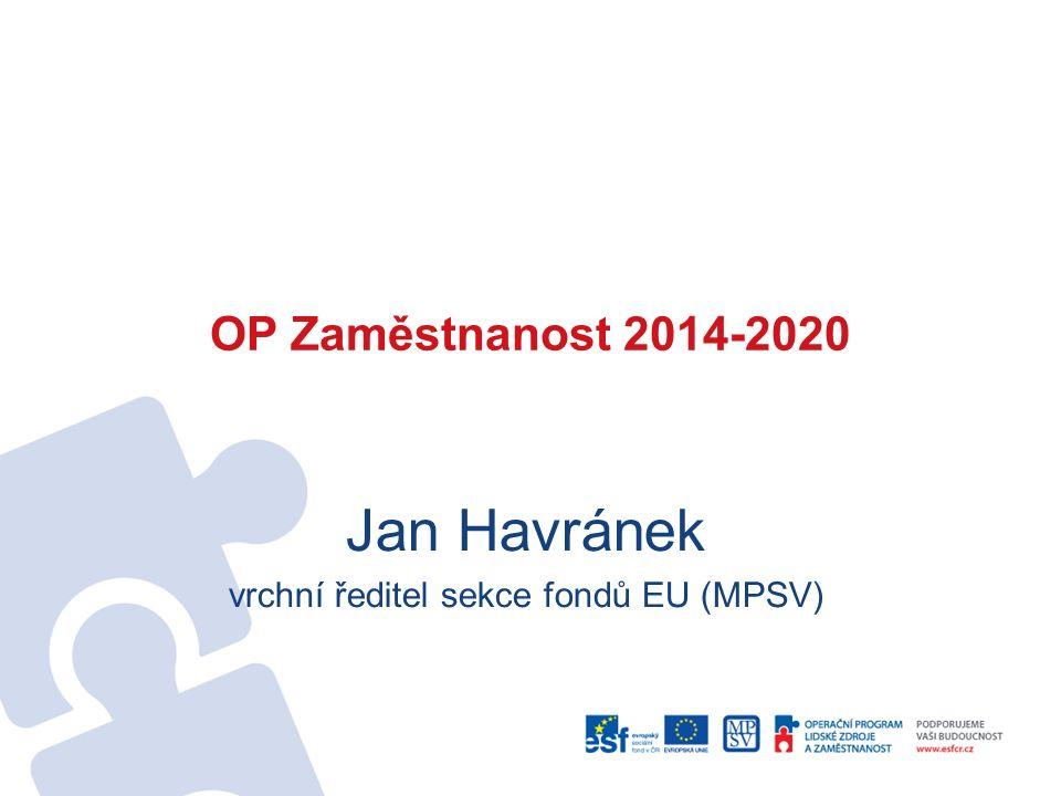 OP Zaměstnanost 2014-2020 Jan Havránek vrchní ředitel sekce fondů EU (MPSV)