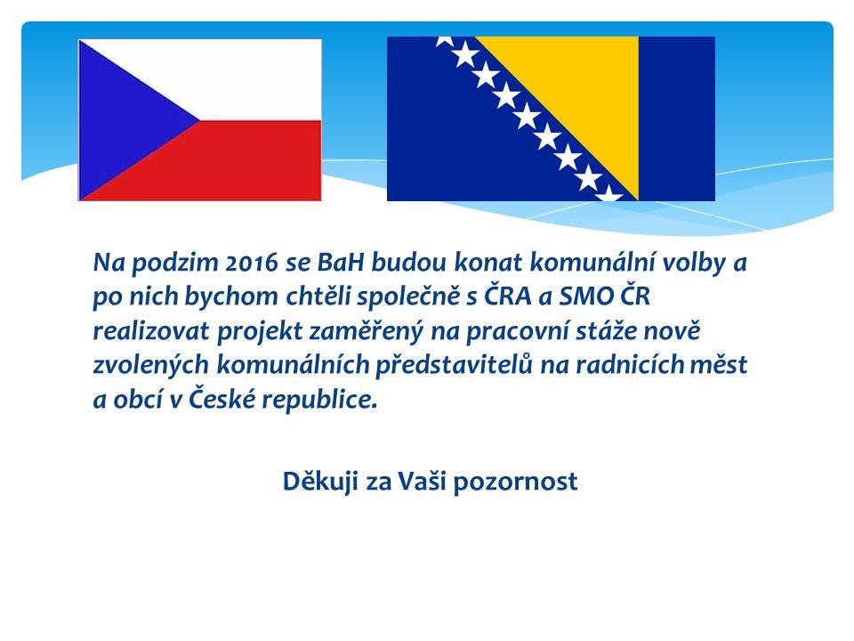 Na podzim 2016 se BaH budou konat komunální volby a po nich bychom chtěli společně s ČRA a SMO ČR realizovat projekt zaměřený na pracovní stáže nově zvolených komunálních představitelů na radnicích měst a obcí v České republice.