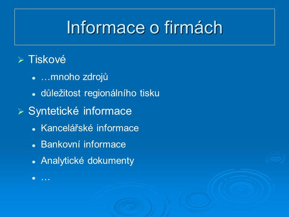 Informace o firmách   Tiskové …mnoho zdrojů důležitost regionálního tisku   Syntetické informace Kancelářské informace Bankovní informace Analytické dokumenty …