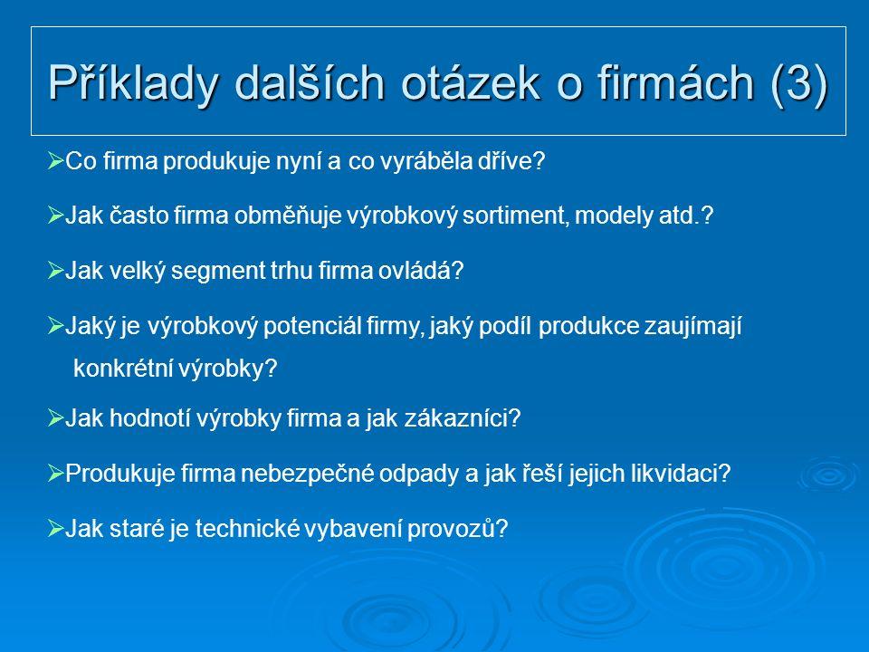 Příklady dalších otázek o firmách (3)  Co firma produkuje nyní a co vyráběla dříve.