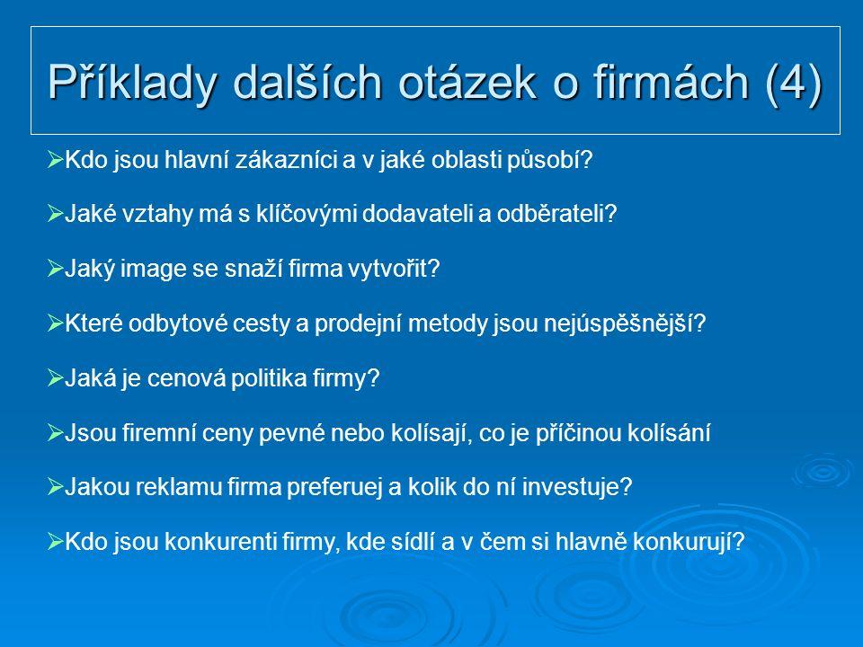 Příklady dalších otázek o firmách (4)  Kdo jsou hlavní zákazníci a v jaké oblasti působí?  Jaké vztahy má s klíčovými dodavateli a odběrateli?  Jak
