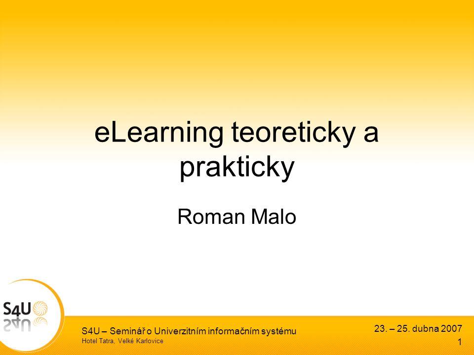 Hotel Tatra, Velké Karlovice 23. – 25. dubna 2007 S4U – Seminář o Univerzitním informačním systému 1 eLearning teoreticky a prakticky Roman Malo