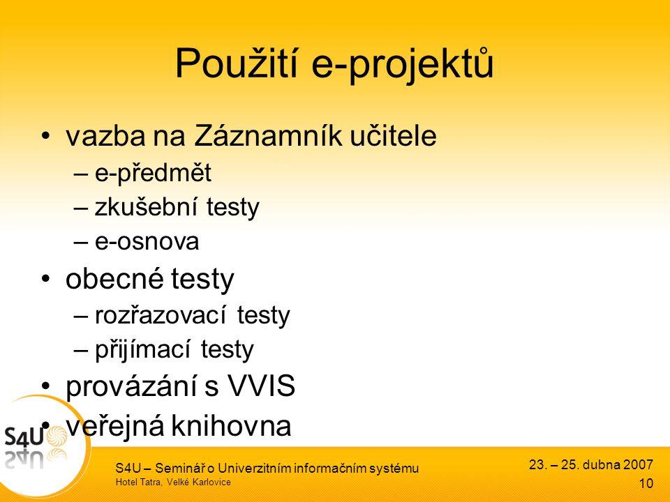 Hotel Tatra, Velké Karlovice 23. – 25. dubna 2007 S4U – Seminář o Univerzitním informačním systému 10 Použití e-projektů vazba na Záznamník učitele –e