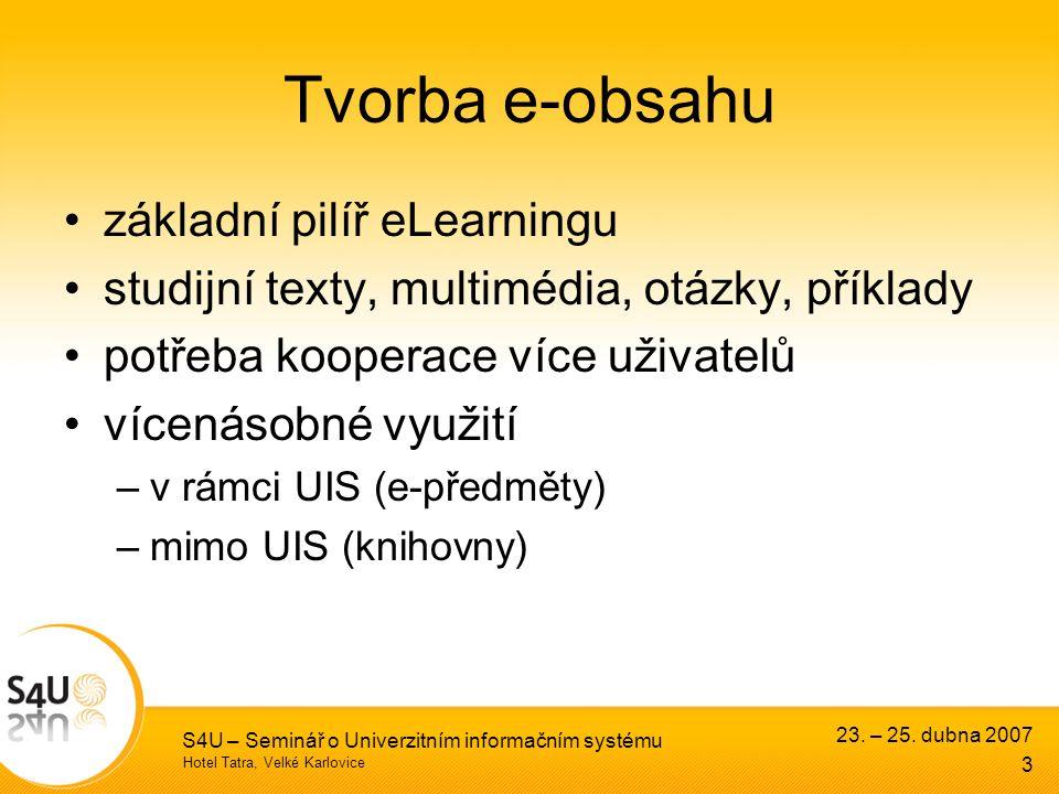 Hotel Tatra, Velké Karlovice 23. – 25. dubna 2007 S4U – Seminář o Univerzitním informačním systému 3 Tvorba e-obsahu základní pilíř eLearningu studijn