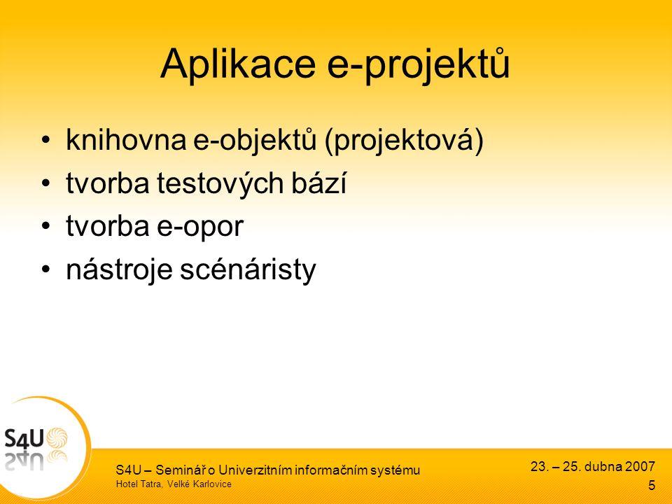 Hotel Tatra, Velké Karlovice 23. – 25. dubna 2007 S4U – Seminář o Univerzitním informačním systému 5 Aplikace e-projektů knihovna e-objektů (projektov