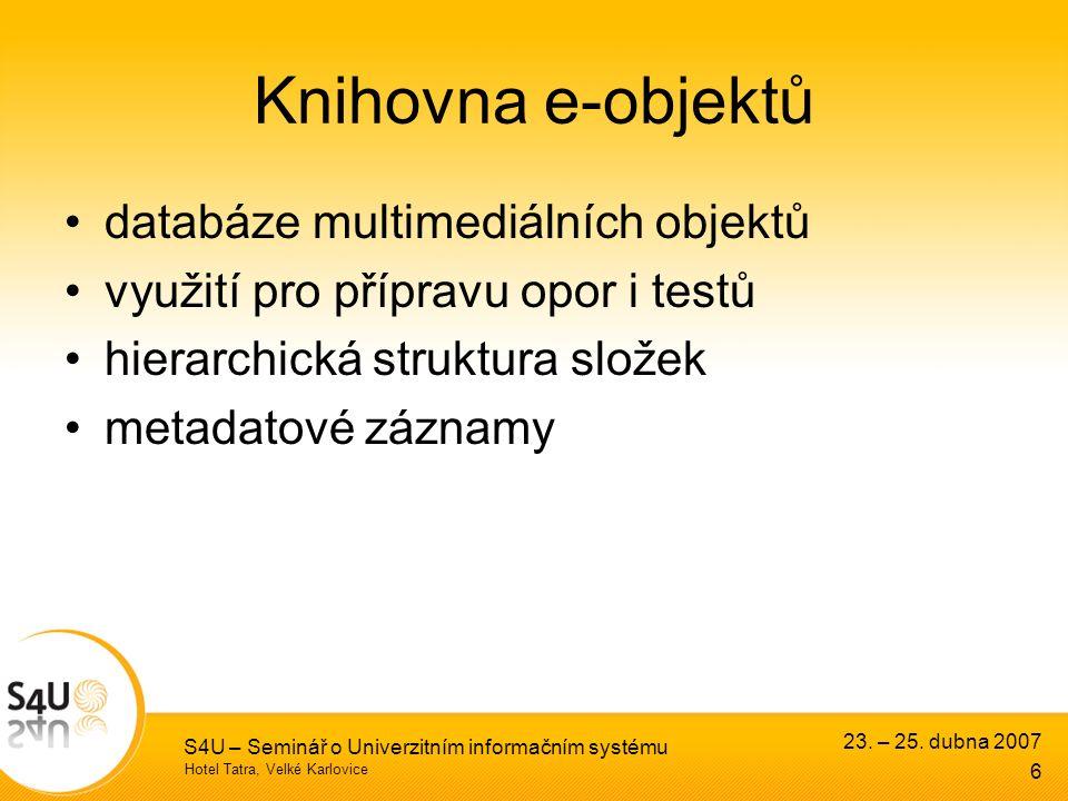 Hotel Tatra, Velké Karlovice 23. – 25. dubna 2007 S4U – Seminář o Univerzitním informačním systému 6 Knihovna e-objektů databáze multimediálních objek