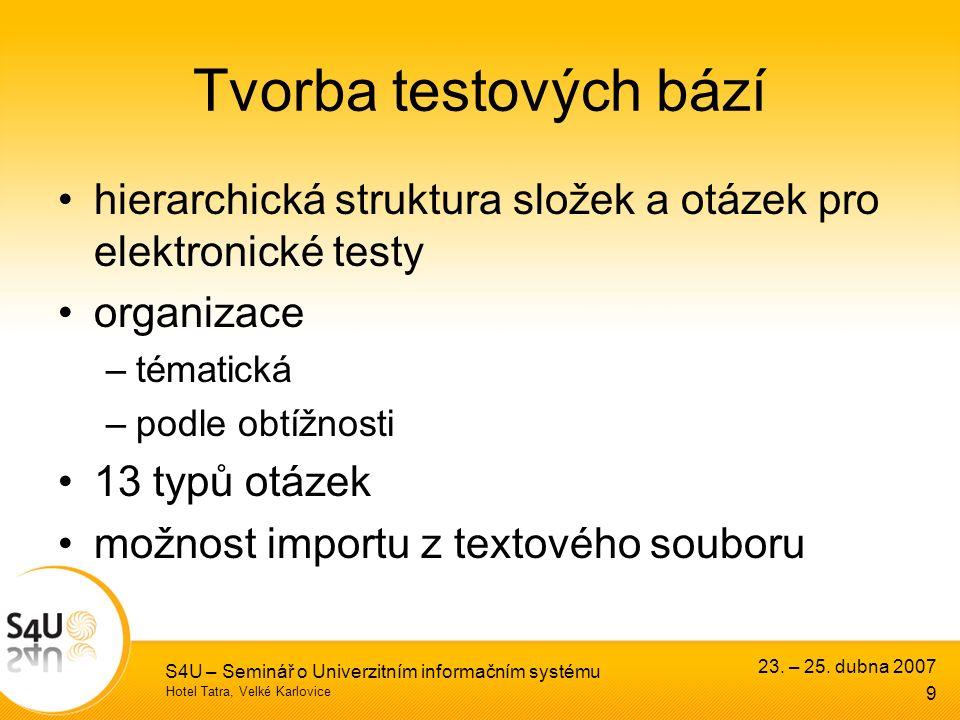Hotel Tatra, Velké Karlovice 23. – 25. dubna 2007 S4U – Seminář o Univerzitním informačním systému 9 Tvorba testových bází hierarchická struktura slož