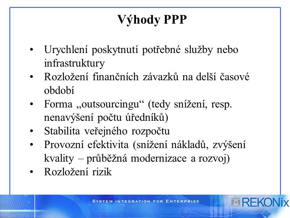 """Výhody PPP Urychlení poskytnutí potřebné služby nebo infrastruktury Rozložení finančních závazků na delší časové období Forma """"outsourcingu (tedy snížení, resp."""