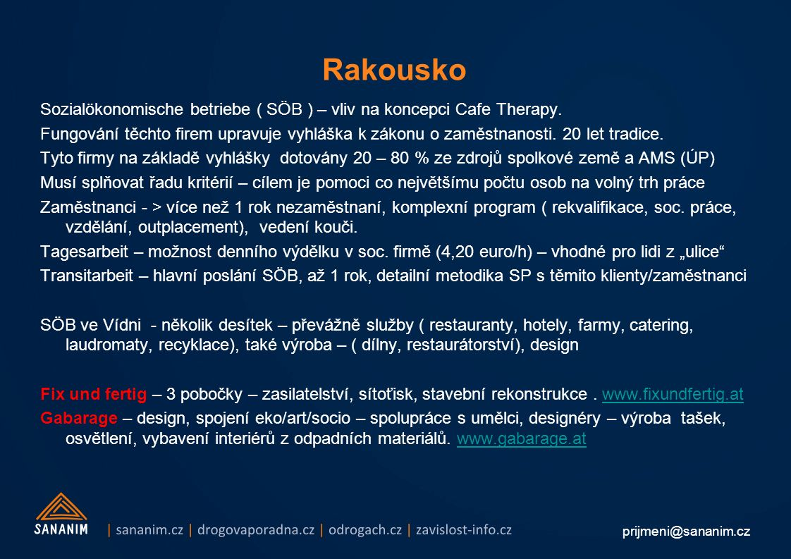 prijmeni@sananim.cz Rakousko Sozialökonomische betriebe ( SÖB ) – vliv na koncepci Cafe Therapy. Fungování těchto firem upravuje vyhláška k zákonu o z