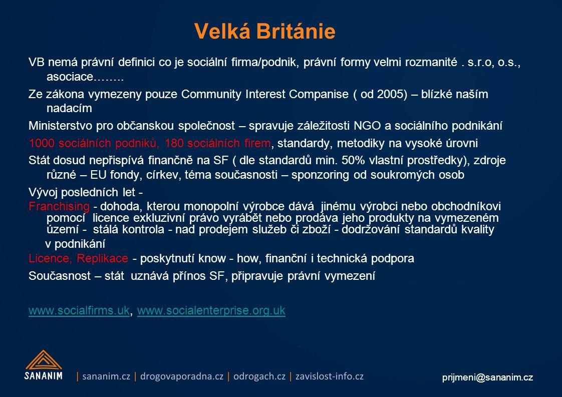 prijmeni@sananim.cz Velká Británie VB nemá právní definici co je sociální firma/podnik, právní formy velmi rozmanité.