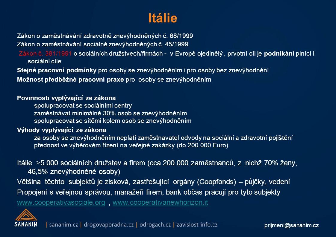 prijmeni@sananim.cz Itálie Zákon o zaměstnávání zdravotně znevýhodněných č. 68/1999 Zákon o zaměstnávání sociálně znevýhodněných č. 45/1999 Zákon č. 3