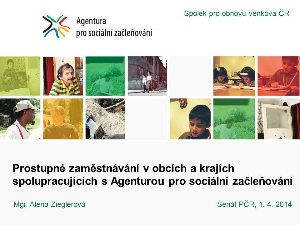 Prostupné zaměstnávání v obcích a krajích spolupracujících s Agenturou pro sociální začleňování Mgr. Alena Zieglerová Senát PČR, 1. 4. 2014 Spolek pro
