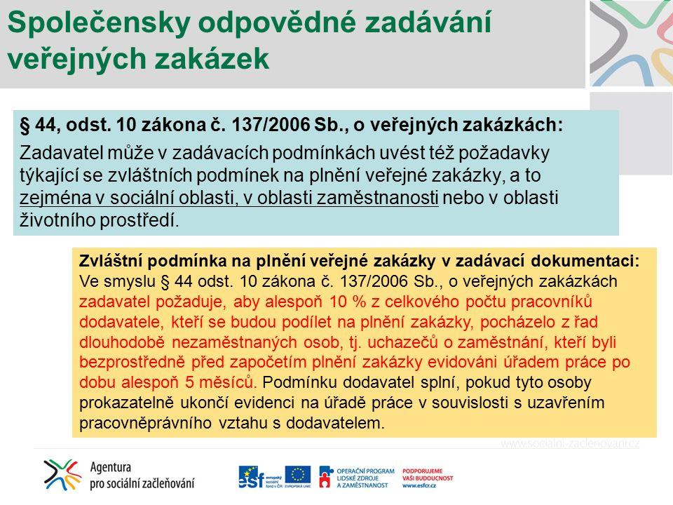§ 44, odst. 10 zákona č. 137/2006 Sb., o veřejných zakázkách: Zadavatel může v zadávacích podmínkách uvést též požadavky týkající se zvláštních podmín