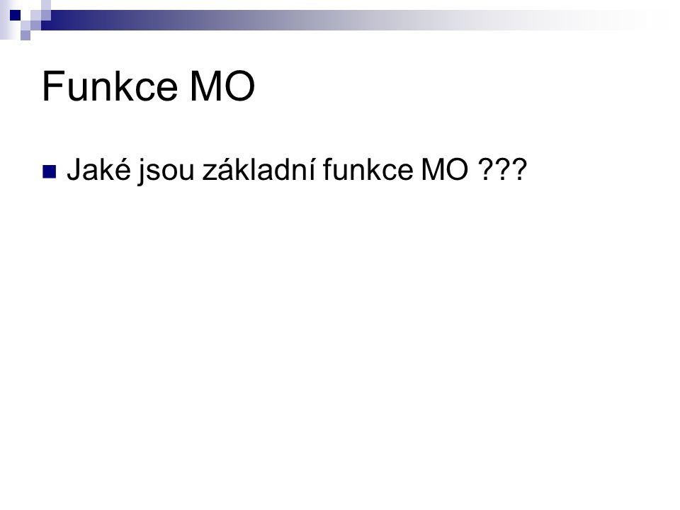 Funkce MO Jaké jsou základní funkce MO