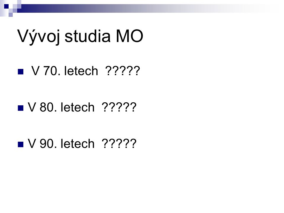 Vývoj studia MO V 70. letech V 80. letech V 90. letech