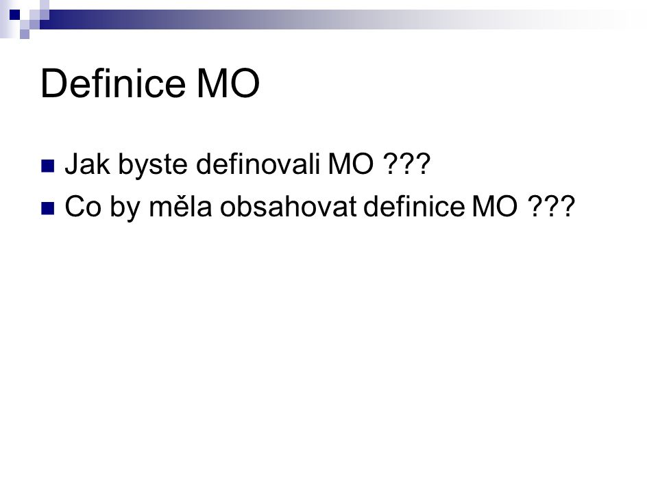 Definice MO Jak byste definovali MO Co by měla obsahovat definice MO