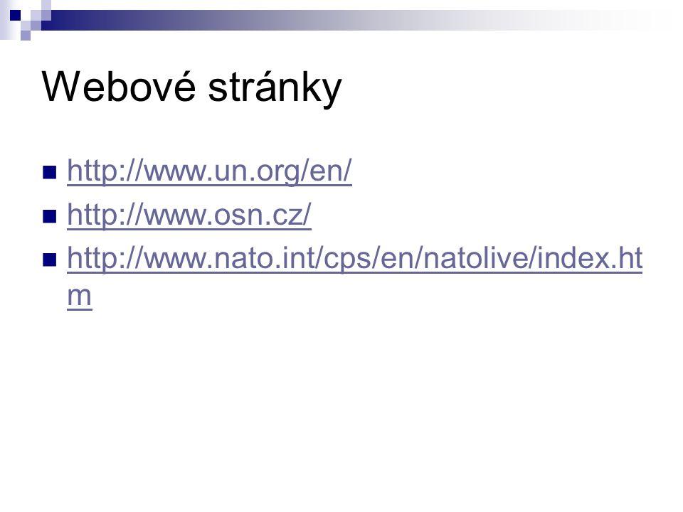 Webové stránky http://www.un.org/en/ http://www.osn.cz/ http://www.nato.int/cps/en/natolive/index.ht m http://www.nato.int/cps/en/natolive/index.ht m